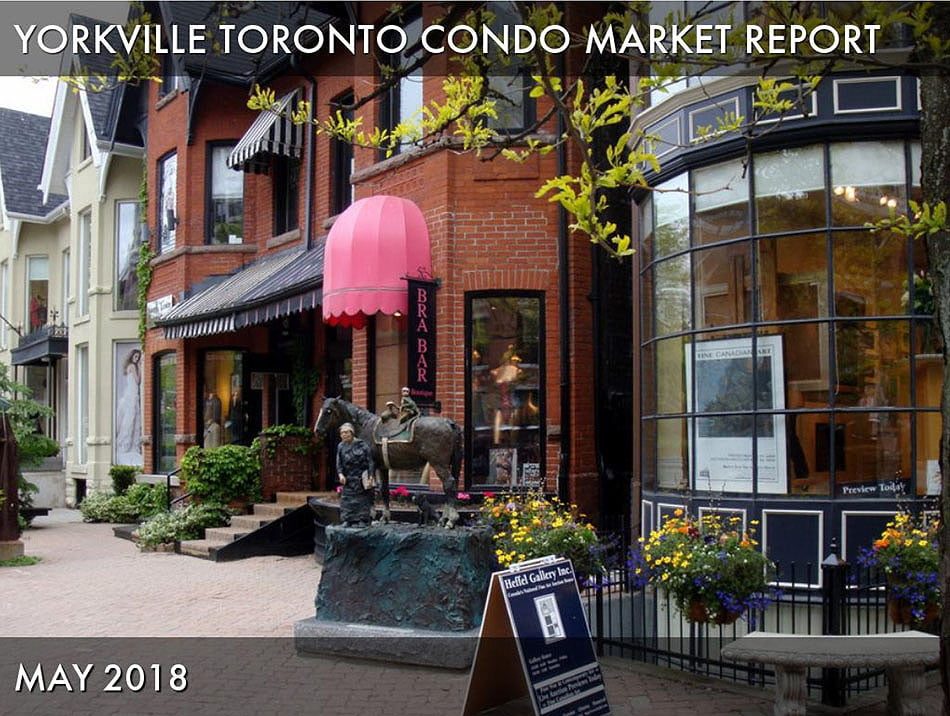 YORKVILLE TORONTO CONDO MARKET REPORT May 2018 Victoria Boscariol Chestnut Park Real Estate